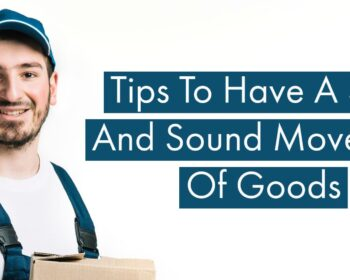 Tips To Have A Safe And Sound Movement Of Goods